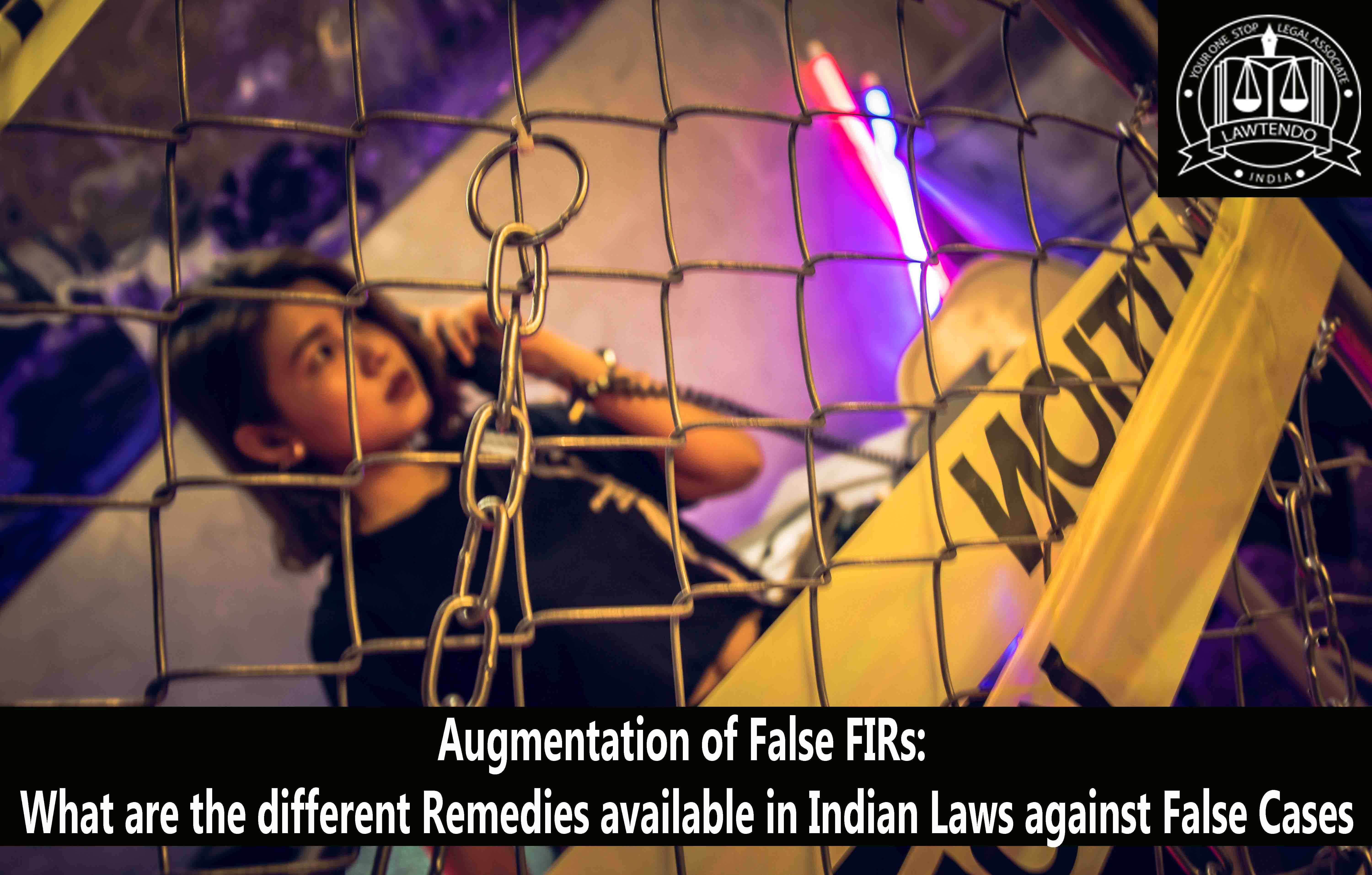 Augmentation of False FIRs: What are the different Remedies available in Indian Laws against False Cases