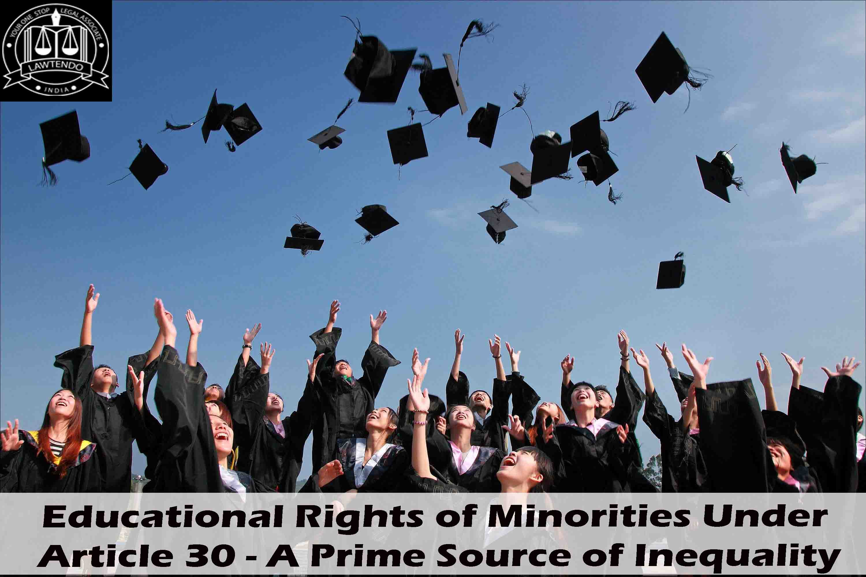 Educational Rights of Minorities Under Article 30 - A Prime Source of Inequality