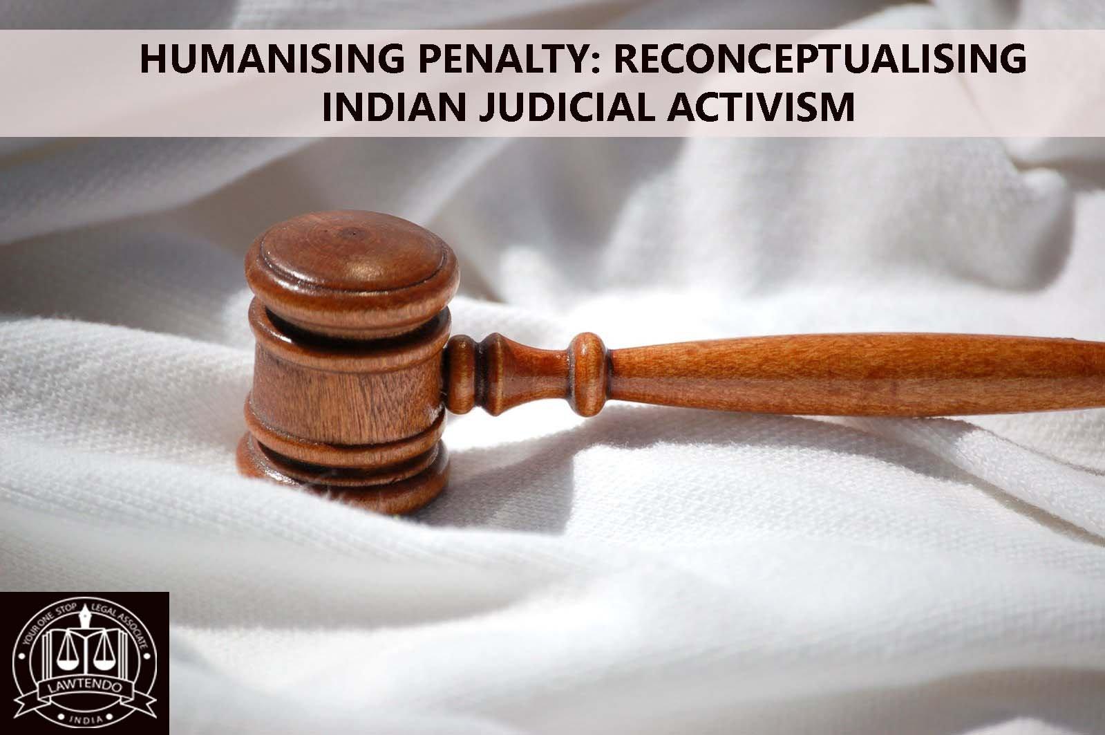 HUMANISING PENALTY: RECONCEPTUALISING INDIAN JUDICIAL ACTIVISM