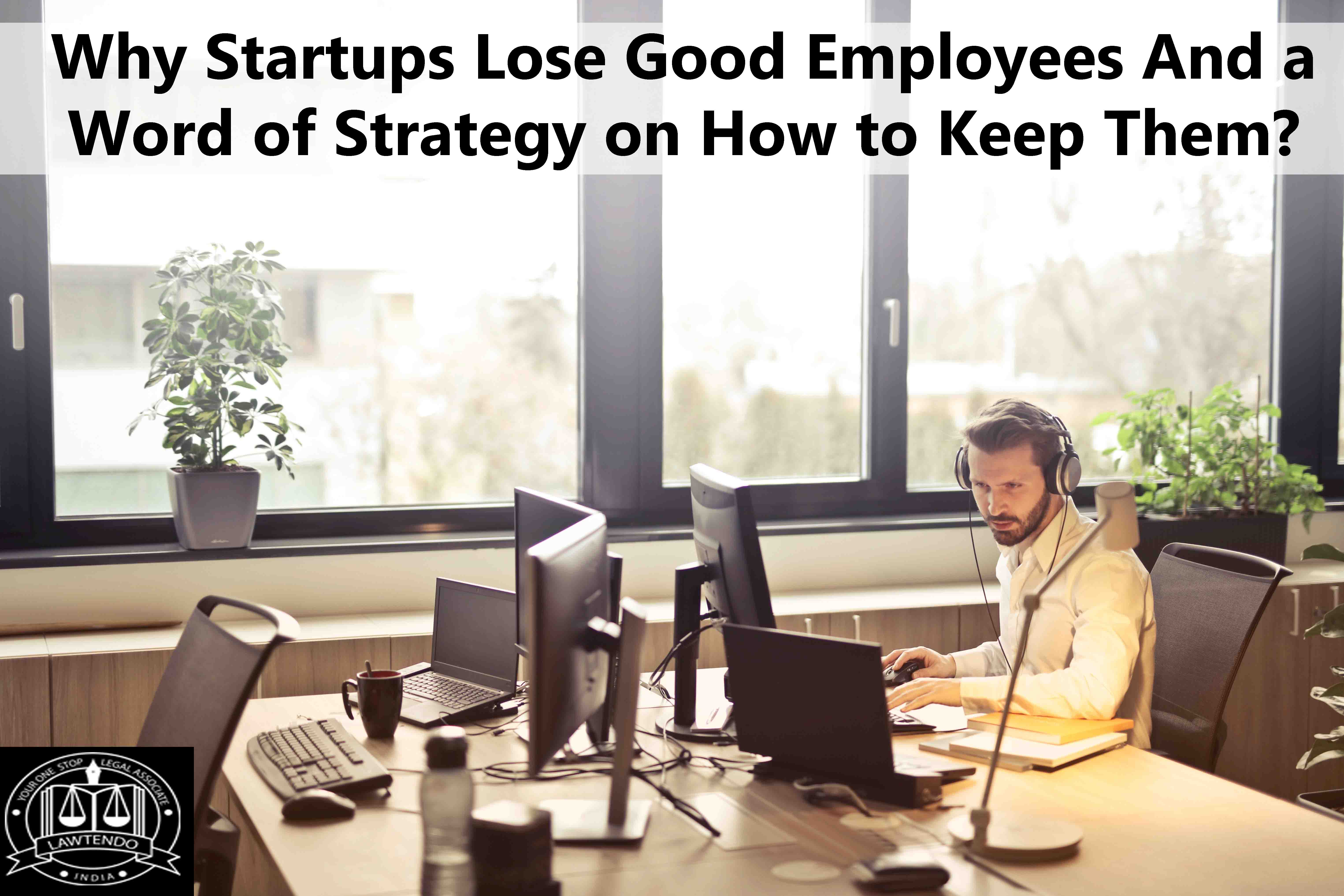 Why startups lose good employees and a word of strategy on how to keep them