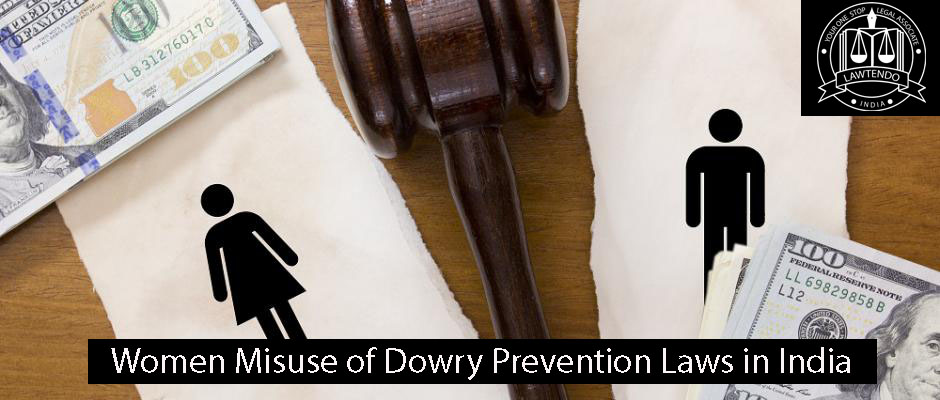 Women Misuse of Dowry Prevention Laws in India